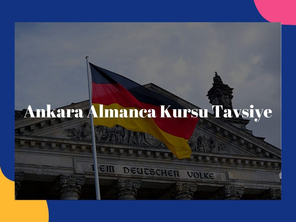 Ankara Almanca Kursu Tavsiye 2020 - Hangi Almanca Kursu En İyisi - Almanca Kursu Tavsiyesi - Almanca kursu seçerken nelere dikkat etmeliyiz.